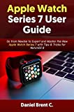 Apple Watch Series 7 User Guide: Go from Newbie to Expert and Master the New Apple Watch Series 7 with Tips & Tricks for WatchOS 8 (English Edition)