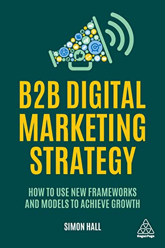 B2B Digital Marketing Strategy: How to Use New Frameworks and Models to Achieve Growth (English Edition)