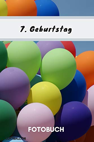 Fotobuch 7. Geburtstag Luftballon: Dieses Fotobuch ist das ideale Geschenk für die schönsten Erinnerungen einer perfekten Geburtstagsfeier.