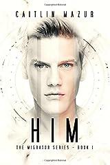Him: The Migrator Series - Book 1 Paperback