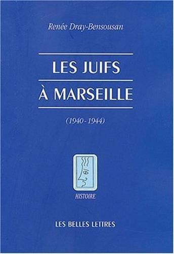 Les Juifs à Marseille pendant la seconde guerre mondiale: (Août 1939 - Août 1944)
