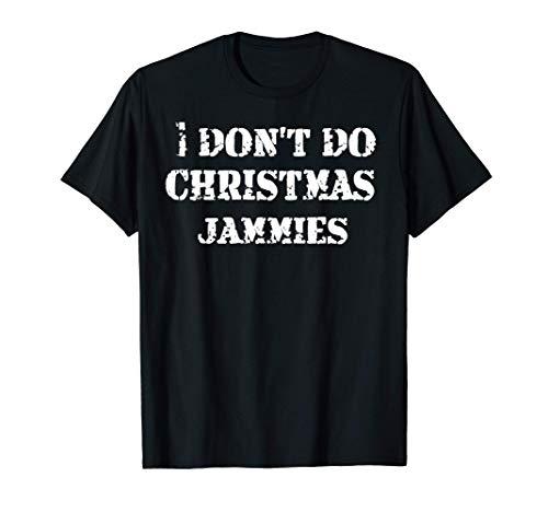 Mens I don't do Christmas Jammies Funny Xmas Holiday Pajama T-Shirt