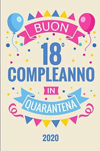 Buon 18 Compleanno In Quarantena: Diario Agenda Regalo Compleanno 18 Anni | Dimensioni 15,24 x 22,86 cm | 110 Pagine