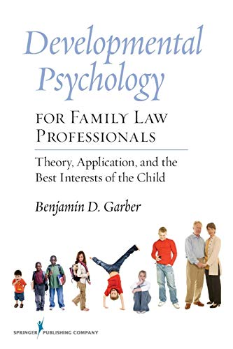 Compare Textbook Prices for Developmental Psychology for Family Law Professionals: Theory, Application and the Best Interests of the Child 1 Edition ISBN 9780826105257 by Garber PhD, Benjamin