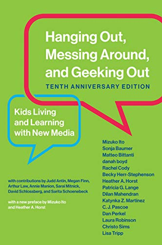 Hanging Out, Messing Around, and Geeking Out, Tenth Anniversary Edition: Kids Living and Learning with New Media (The John D. and Catherine T. ... Series on Digital Media and Learning)