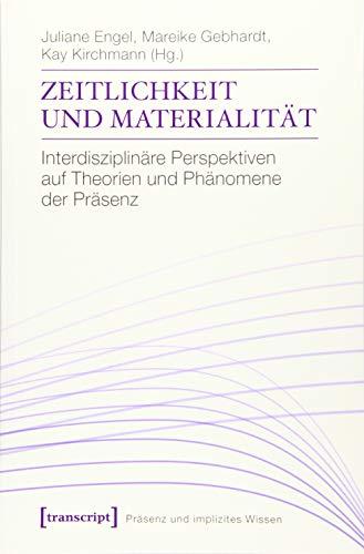 Zeitlichkeit und Materialität: Interdisziplinäre Perspektiven auf Theorien und Phänomene der Präsenz (Präsenz und implizites Wissen)