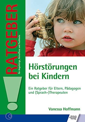 Hörstörungen bei Kindern: Ein Ratgeber für Eltern, Pädagogen und (Sprach-)Therapeuten (Ratgeber für Angehörige, Betroffene und Fachleute)