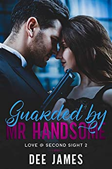 Guarded by Mr. Handsome: A Bodyguard Romance (Love @ Second Sight Book 2) by [Dee James, D.R. Downer]