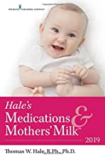 Hale's Medications & Mothers' Milk 2019 – Extensively Revised to Include 39 New and 331 Updated Medications - 2019 Edition
