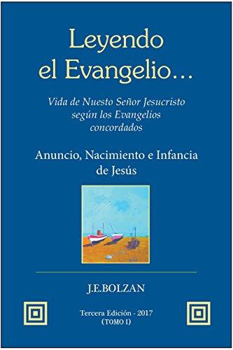Leyendo el Evangelio... (TOMO I): Anuncio, Nacimiento e Infancia de Jesus (Vida de Nuestro Señor Jesucristo según los Evangelios concordados nº 1)