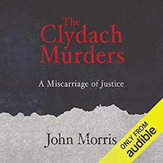 The Clydach Murders     A Miscarriage of Justice              By:                                                                                                                                 John Morris                               Narrated by:                                                                                                                                 John Telfer                      Length: 10 hrs and 53 mins     22 ratings     Overall 4.5