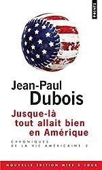 Jusque-là tout allait bien en Amérique. Chroniques de la vie américaine 2 (2) de Jean-paul Dubois