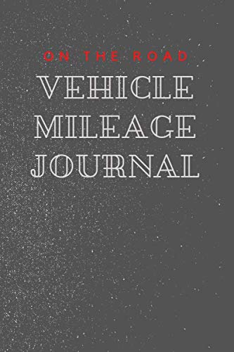 Vehicle Mileage Journal On The Road - Diary Notebook Record Book for Auto, Cars, Trucks, Motorcycles