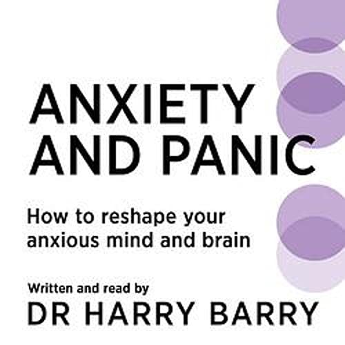 Anxiety and Panic: How to Reshape Your Anxious Mind and Brain cover art