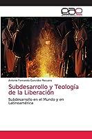 Subdesarrollo y Teología de la Liberación