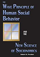 The Wave Principle of Human Social Behavior and the New Science of Socionomics (Science of History and Social Prediction)