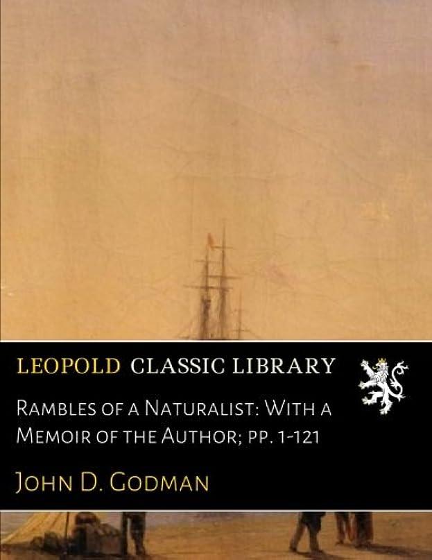 やけどランチ定数Rambles of a Naturalist: With a Memoir of the Author; pp. 1-121