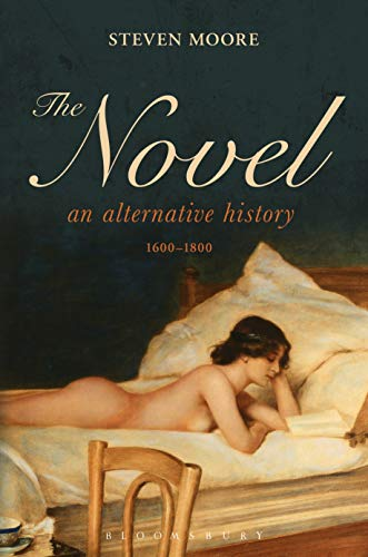 Compare Textbook Prices for The Novel: An Alternative History, 1600-1800 Reprint Edition ISBN 9781628929713 by Moore, Steven