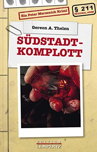 Südstadt-Komplott: Ein Peter Merzenich Krimi (Regional-Krimi)