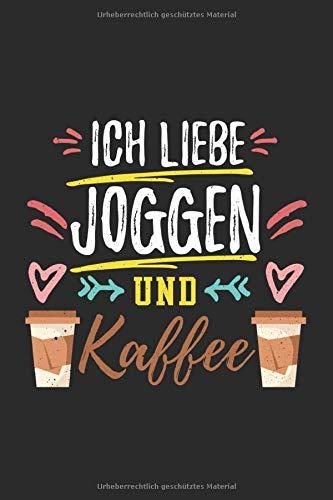 Ich Liebe Joggen Und Kaffee: Notizbuch Planer Tagebuch Schreibheft Notizblock - Geschenk für ein Jogger oder eine Joggerin (15,2x229 cm, A5, 6
