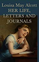 Louisa May Alcott, Her Life, Letters and Journals