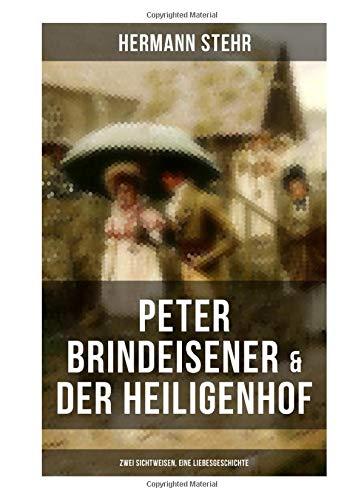 Peter Brindeisener & Der Heiligenhof: Zwei Sichtweisen, eine Liebesgeschichte: Zwei Seiten der Liebe