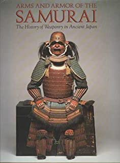 Arms and Armor of the Samurai: The History of Weaponry in Ancient Japan