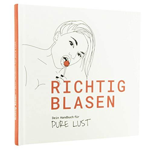 Richtig Blasen - Das Handbuch für pure Lust - Dein Blowjob & Oralsex Ratgeber - Witziges Geschenk für Frauen Männer & Paare