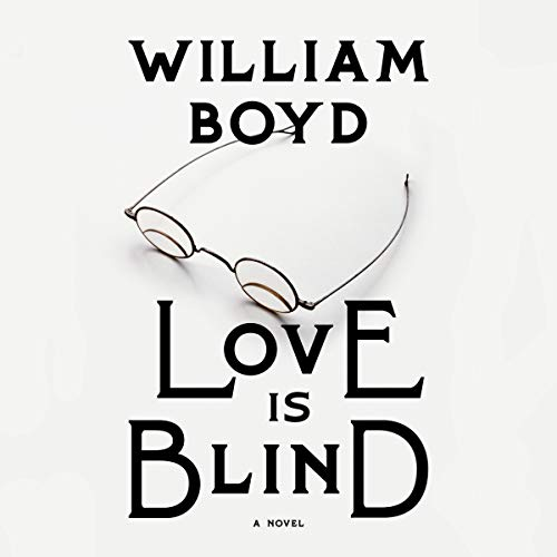 Love Is Blind     A Novel              Written by:                                                                                                                                 William Boyd                               Narrated by:                                                                                                                                 Roy McMillan                      Length: 11 hrs and 58 mins     1 rating     Overall 5.0