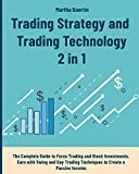 Trading Strategy and Trading Technology: The Complete Guide to Forex Trading and Stock Investments....