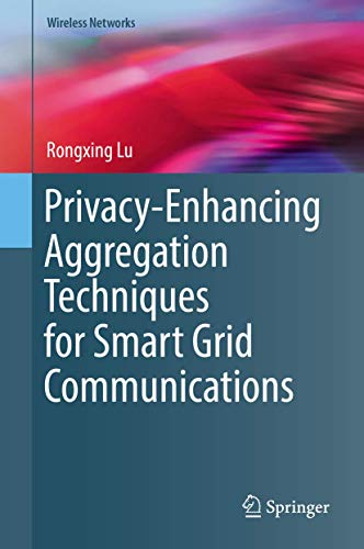 Privacy-Enhancing Aggregation Techniques for Smart Grid Communications (Wireless Networks)