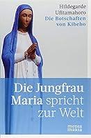 Die Jungfrau Maria spricht zur Welt: Die Botschaften von Kibeho