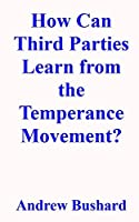 How Can Third Parties Learn from the Temperance Movement?