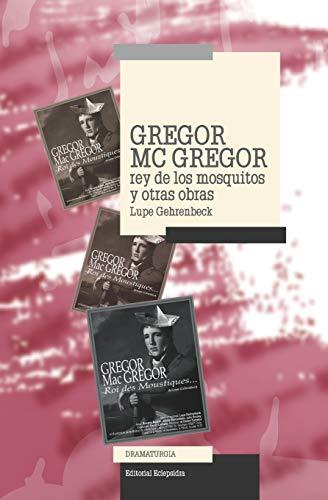 Gregor Mac Gregor, Rey de los Mosquitos y otras obras