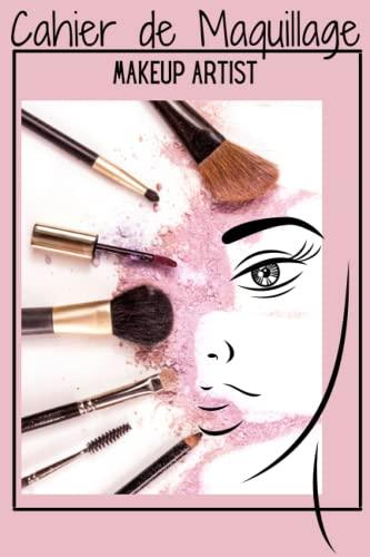 Carnet de Maquillage MakeUp Artist: Livre de Croquis de Visages à Remplir de vos Créations et Look. Ce Cahier est un Incontournable pour Maquilleur ... cadeau original qui sortira de l'ordinaire