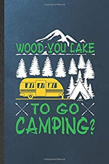 Wood You Lake to Go Camping: Funny Camping Hiking Lover Lined Notebook/ Blank Journal For Camper Adventure, Inspirational Saying Unique Special Birthday Gift Idea Modern 6x9 110 Pages