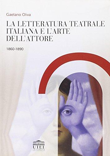 La letteratura teatrale italiana e l'arte dell'attore 1860-1890