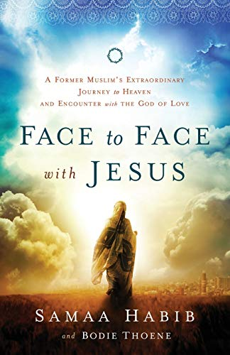 Face to Face with Jesus: A Former Muslim's Extraordinary Journey to Heaven and Encounter with the God of Love