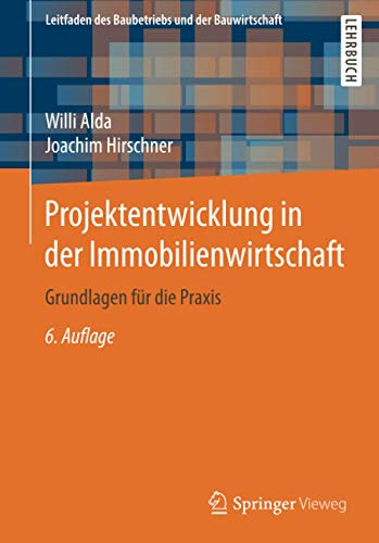 Projektentwicklung in der Immobilienwirtschaft: Grundlagen für die Praxis (Leitfaden des Baubetriebs und der Bauwirtschaft)