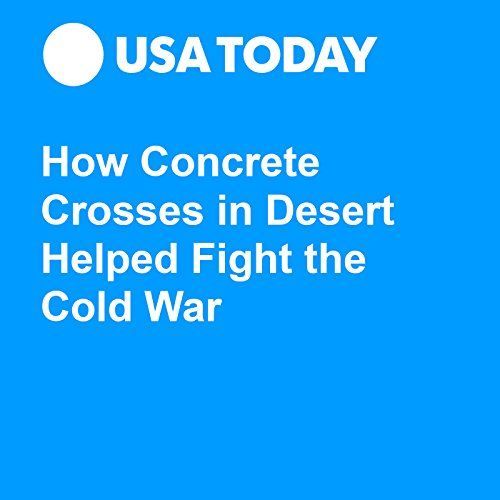 How Concrete Crosses in Desert Helped Fight the Cold War audiobook cover art
