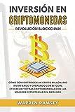 INVERSIÓN EN CRIPTOMONEDAS Revolución Blockchain: Cómo Convertirse En Un Cripto Millonario Invirtiendo Y Operando Con Bitcoin, Ethereum Y Otras Criptomonedas Con Las Mejores Estrategias Del Mercado