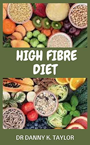 HIGH FIBRE DIET: Quick, Easy and Delicious High Fiber Recipes for Weight Loss and Healthy Living (English Edition)