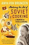 Mastering the Art of Soviet Cooking( A Memoir of Food and Longing)[MASTERING THE ART OF SOVIET CO][Paperback]