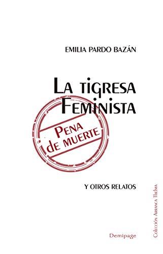 La tigresa feminista. Pena de muerte: Y OTROS RELATOS (NARRATIVA)