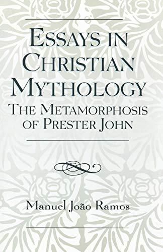 Essays in Christian Mythology: The Metamorphosis of Prester John
