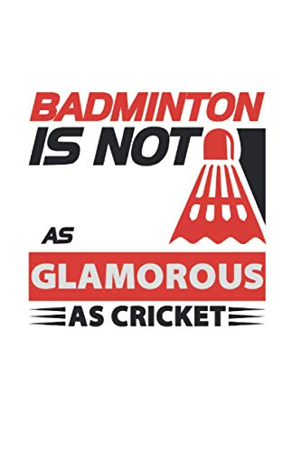 Badminton is not as glamorous as cricket: Paper Notebook Journal with Badminton Cover   dotted   6x9   120 pages