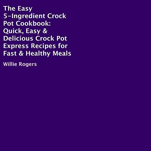 The Easy 5-Ingredient Crock Pot Cookbook audiobook cover art