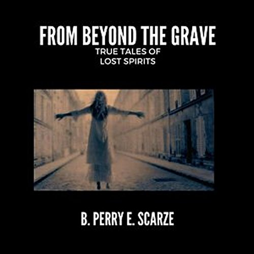 From Beyond the Grave: True Tales of Lost Spirits, Hauntings and the Supernatural audiobook cover art