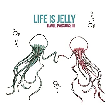 Life Is Jelly
