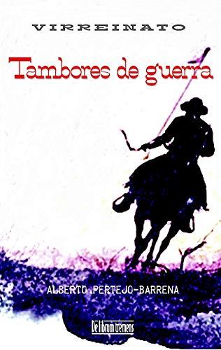 Tambores de guerra: Una historia en Nueva España a finales del siglo XVIII. Presidios, dragones de cuera, apaches y forajidos. El Far West español y real (Virreinato nº 2)